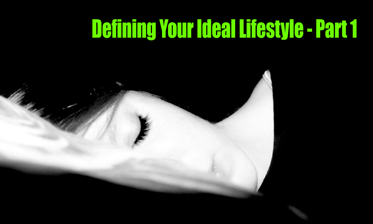 Defining Your Ideal Lifestyle – Part 1